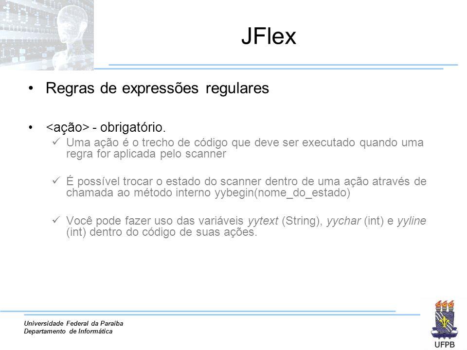 JFlex Regras de expressões regulares <ação> - obrigatório.