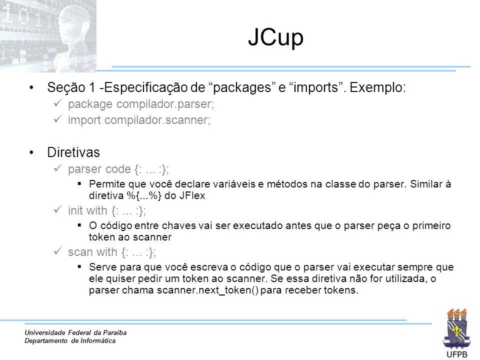JCup Seção 1 -Especificação de packages e imports . Exemplo: