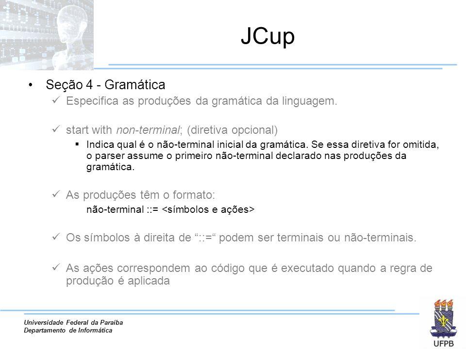 JCup Seção 4 - Gramática. Especifica as produções da gramática da linguagem. start with non-terminal; (diretiva opcional)