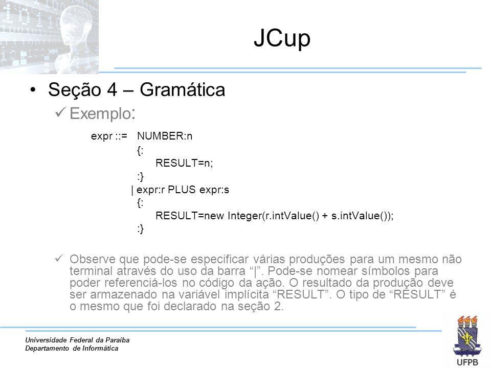 JCup Seção 4 – Gramática Exemplo: expr ::= NUMBER:n
