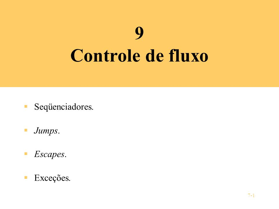 9 Controle de fluxo Seqüenciadores. Jumps. Escapes. Exceções.