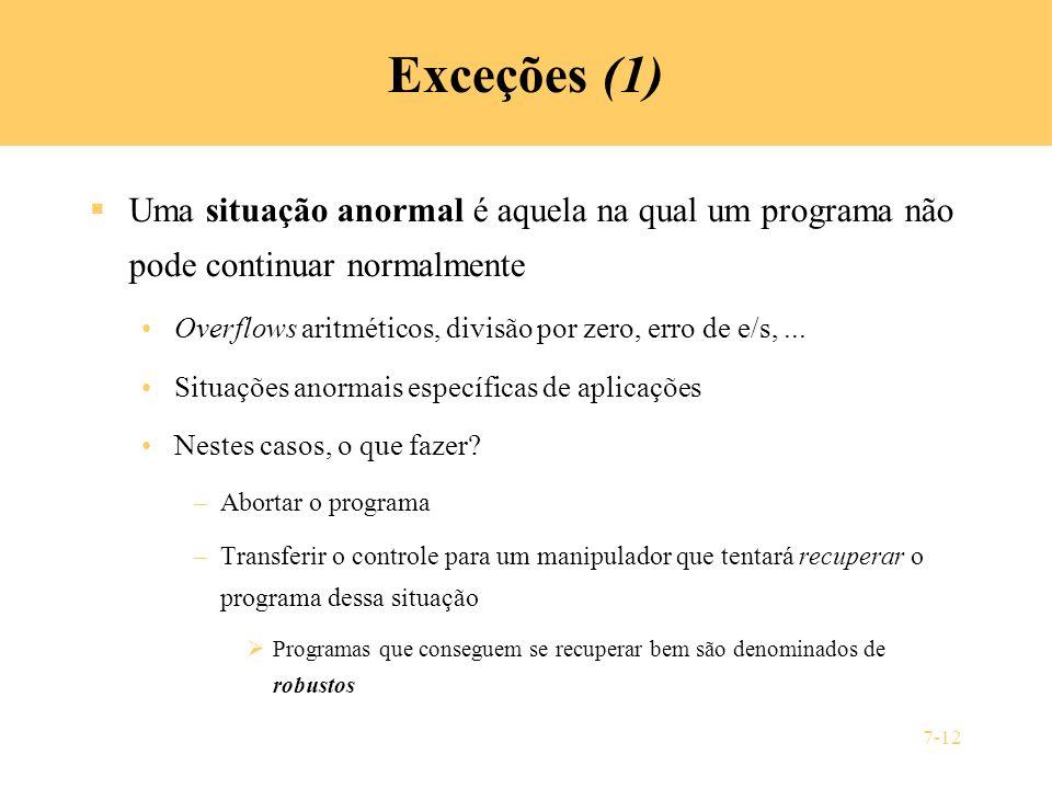 Exceções (1) Uma situação anormal é aquela na qual um programa não pode continuar normalmente.