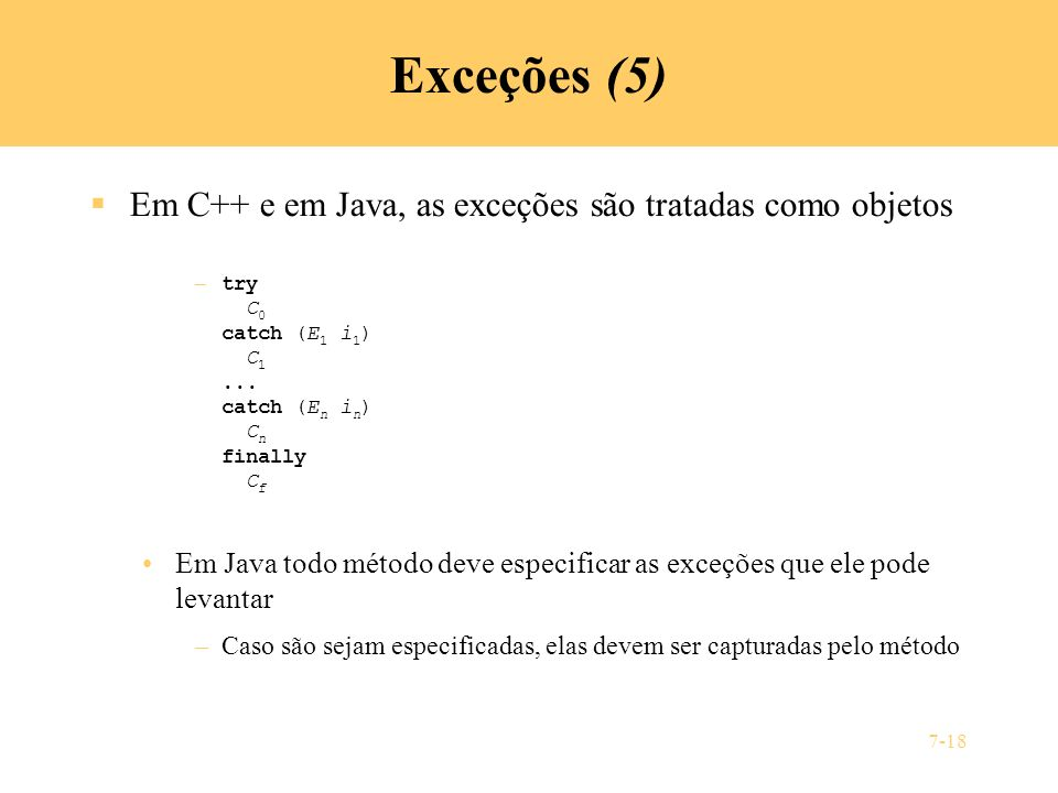 Exceções (5) Em C++ e em Java, as exceções são tratadas como objetos