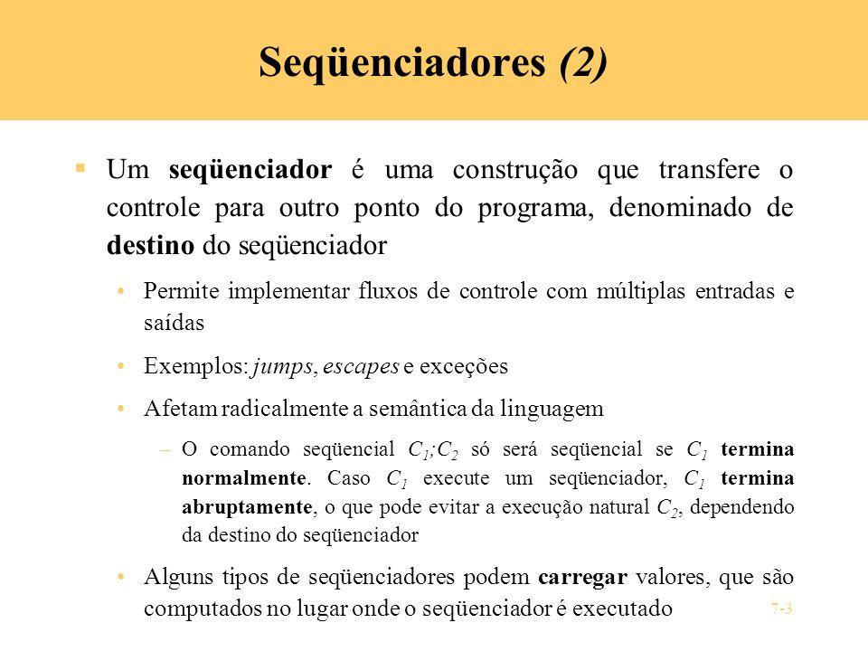 Seqüenciadores (2) Um seqüenciador é uma construção que transfere o controle para outro ponto do programa, denominado de destino do seqüenciador.