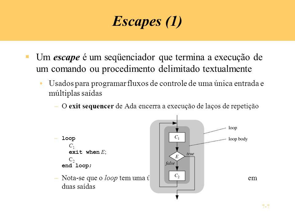 Escapes (1) Um escape é um seqüenciador que termina a execução de um comando ou procedimento delimitado textualmente.