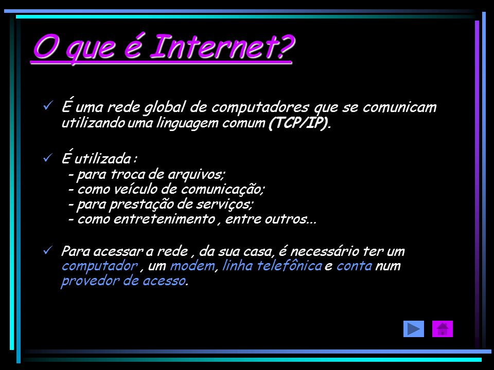 O que é Internet É uma rede global de computadores que se comunicam utilizando uma linguagem comum (TCP/IP).