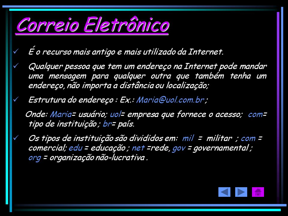 Correio Eletrônico É o recurso mais antigo e mais utilizado da Internet.