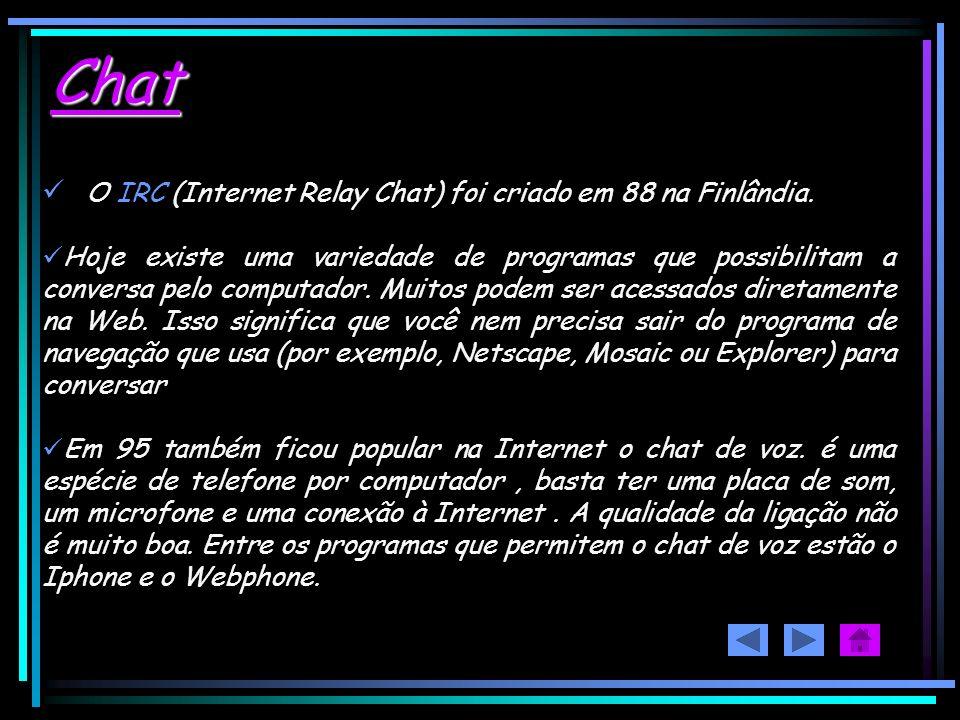 Chat O IRC (Internet Relay Chat) foi criado em 88 na Finlândia.