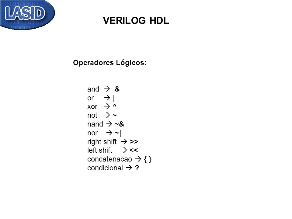 VERILOG HDL Operadores Lógicos: and  & or  | xor  ^ not  ~