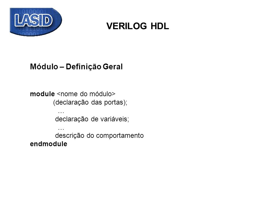VERILOG HDL Módulo – Definição Geral module <nome do módulo>