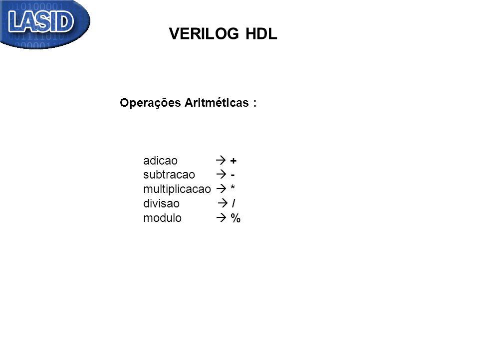 VERILOG HDL Operações Aritméticas : adicao  + subtracao  -