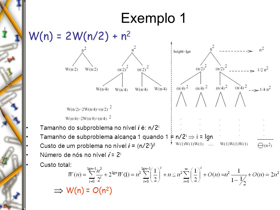 Exemplo 1 W(n) = 2W(n/2) + n2  W(n) = O(n2)