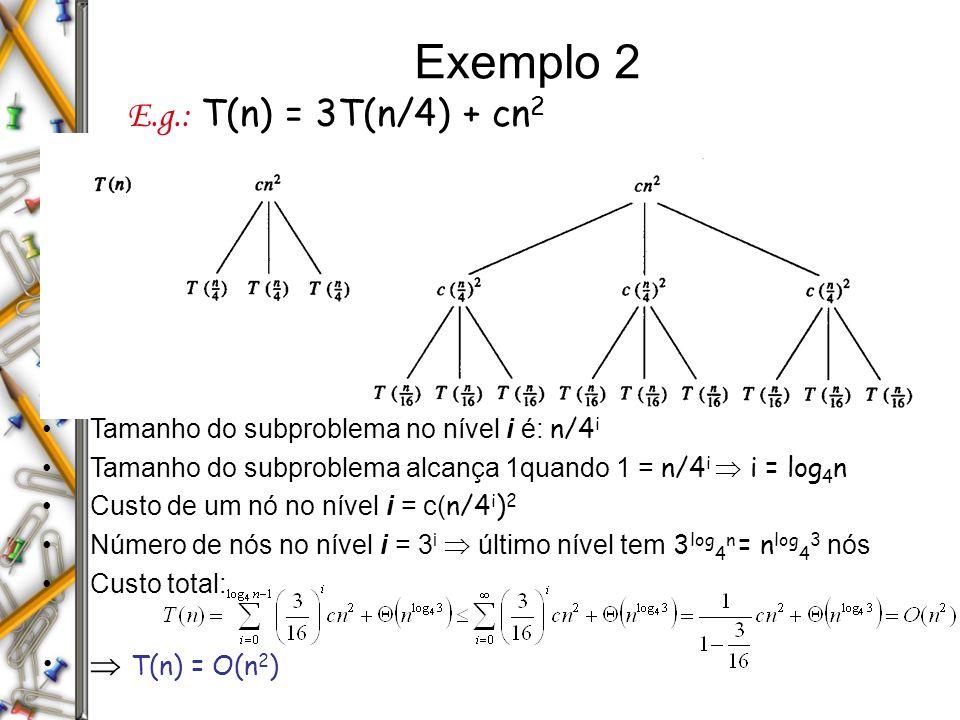 Exemplo 2 E.g.: T(n) = 3T(n/4) + cn2  T(n) = O(n2)