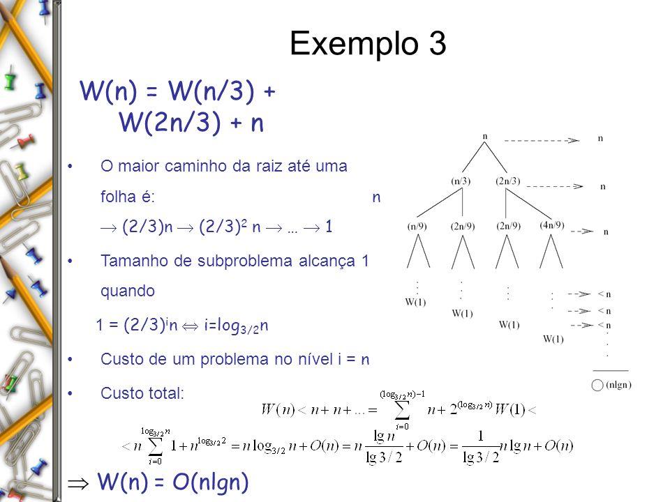 Exemplo 3 W(n) = W(n/3) + W(2n/3) + n  W(n) = O(nlgn)