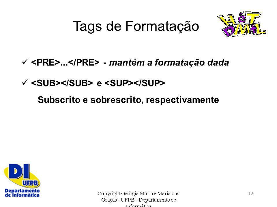 Tags de Formatação  <PRE>...</PRE> - mantém a formatação dada.  <SUB></SUB> e <SUP></SUP> Subscrito e sobrescrito, respectivamente.