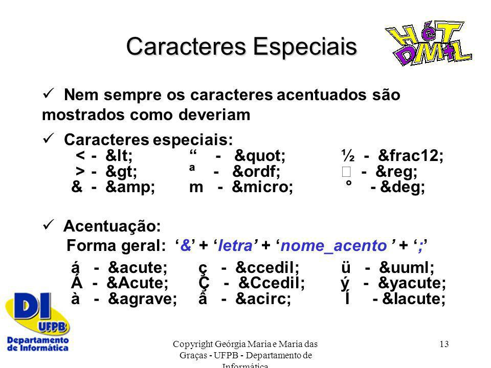 Caracteres Especiais  Nem sempre os caracteres acentuados são mostrados como deveriam.  Caracteres especiais: