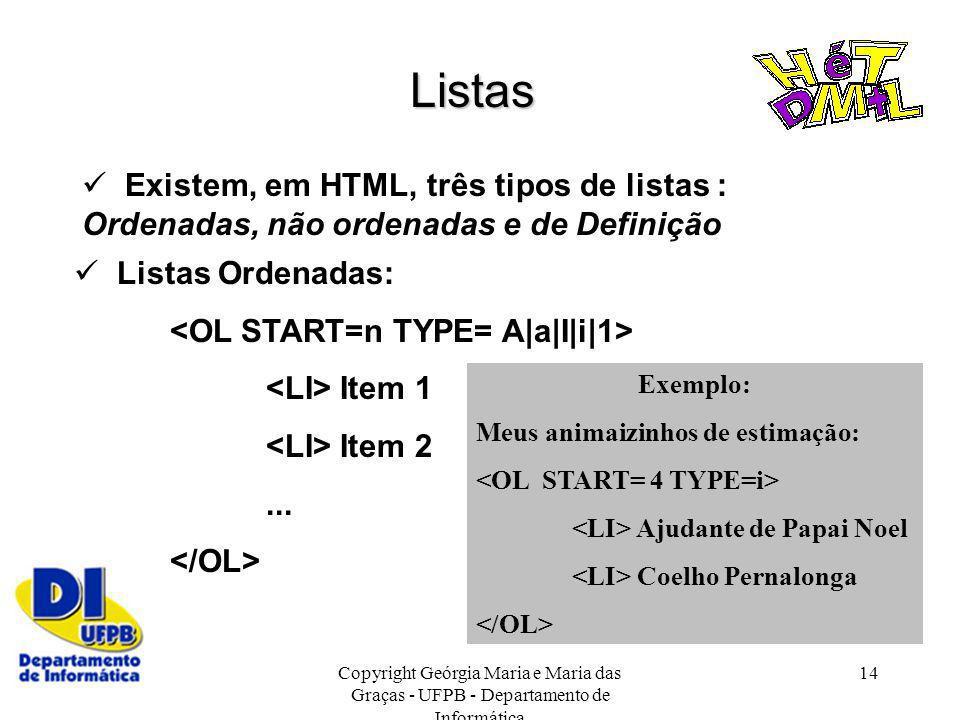 Listas Existem, em HTML, três tipos de listas : Ordenadas, não ordenadas e de Definição.  Listas Ordenadas: