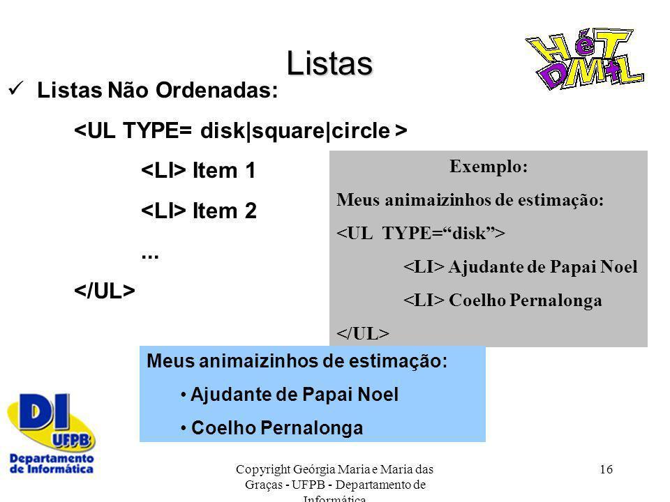 Listas  Listas Não Ordenadas: <UL TYPE= disk|square|circle >