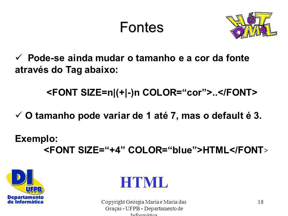 HTML Fontes  Pode-se ainda mudar o tamanho e a cor da fonte