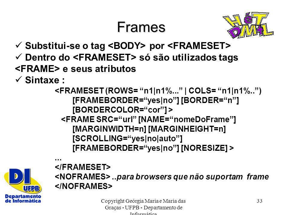 Frames  Substitui-se o tag <BODY> por <FRAMESET>