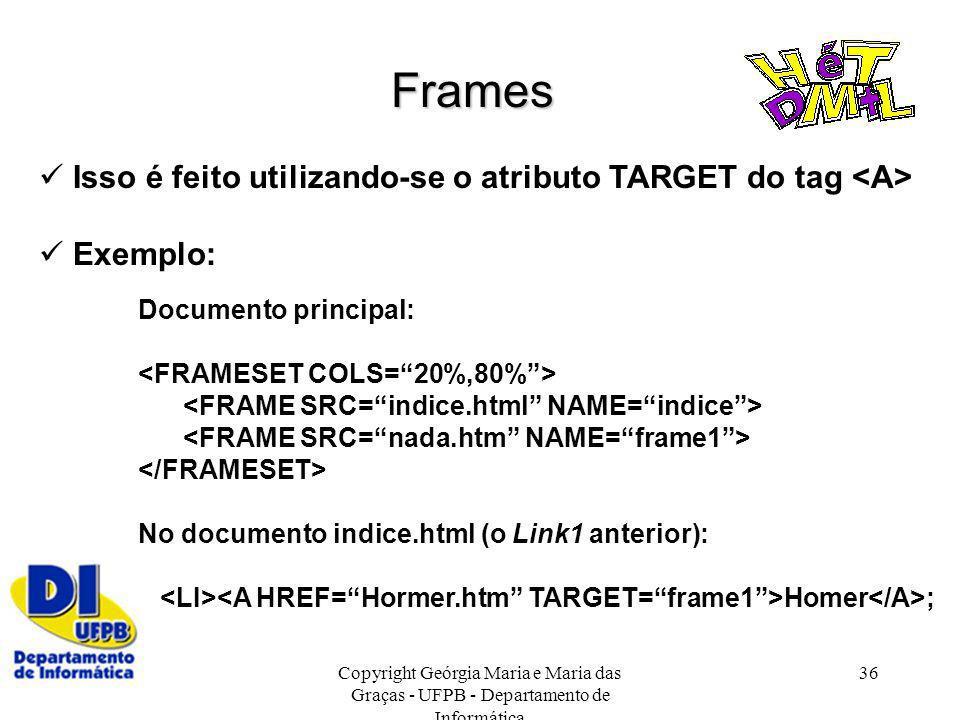 Frames  Isso é feito utilizando-se o atributo TARGET do tag <A>