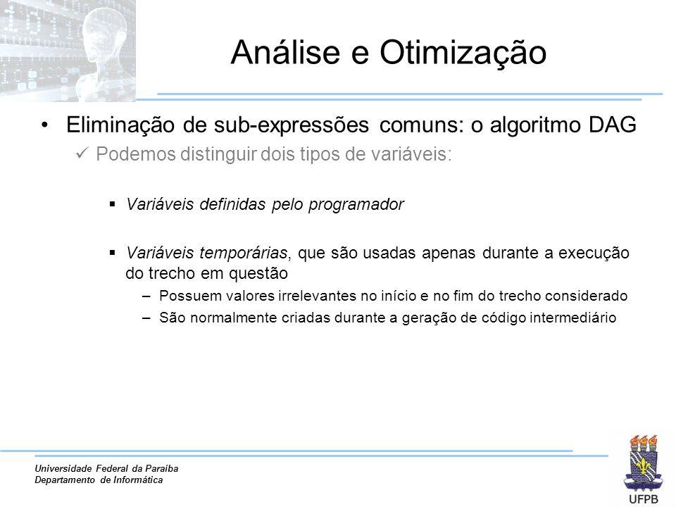 Análise e Otimização Eliminação de sub-expressões comuns: o algoritmo DAG. Podemos distinguir dois tipos de variáveis: