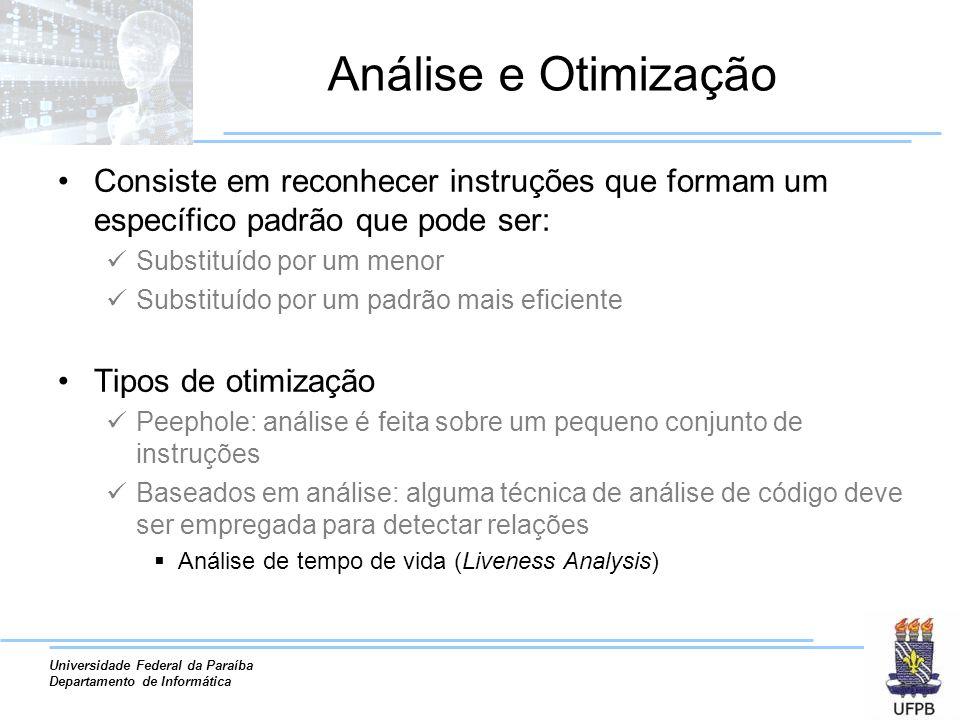 Análise e Otimização Consiste em reconhecer instruções que formam um específico padrão que pode ser: