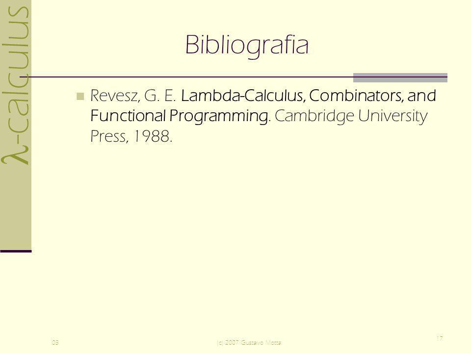 BibliografiaRevesz, G. E. Lambda-Calculus, Combinators, and Functional Programming. Cambridge University Press, 1988.