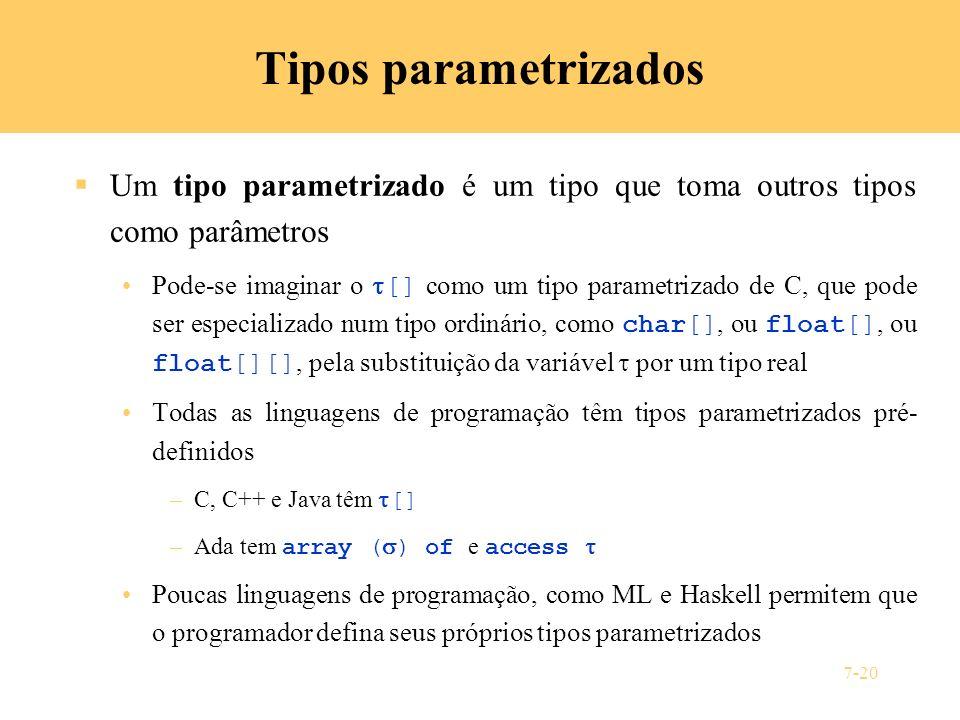Tipos parametrizados Um tipo parametrizado é um tipo que toma outros tipos como parâmetros.