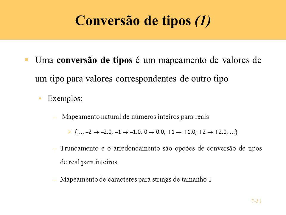 Conversão de tipos (1) Uma conversão de tipos é um mapeamento de valores de um tipo para valores correspondentes de outro tipo.