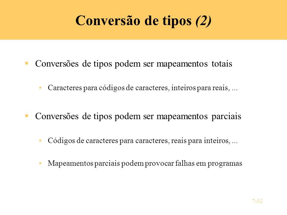 Conversão de tipos (2) Conversões de tipos podem ser mapeamentos totais. Caracteres para códigos de caracteres, inteiros para reais, ...
