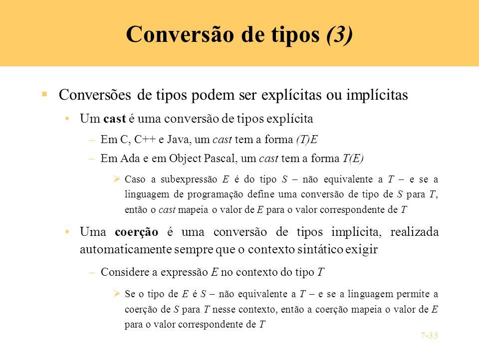 Conversão de tipos (3) Conversões de tipos podem ser explícitas ou implícitas. Um cast é uma conversão de tipos explícita.