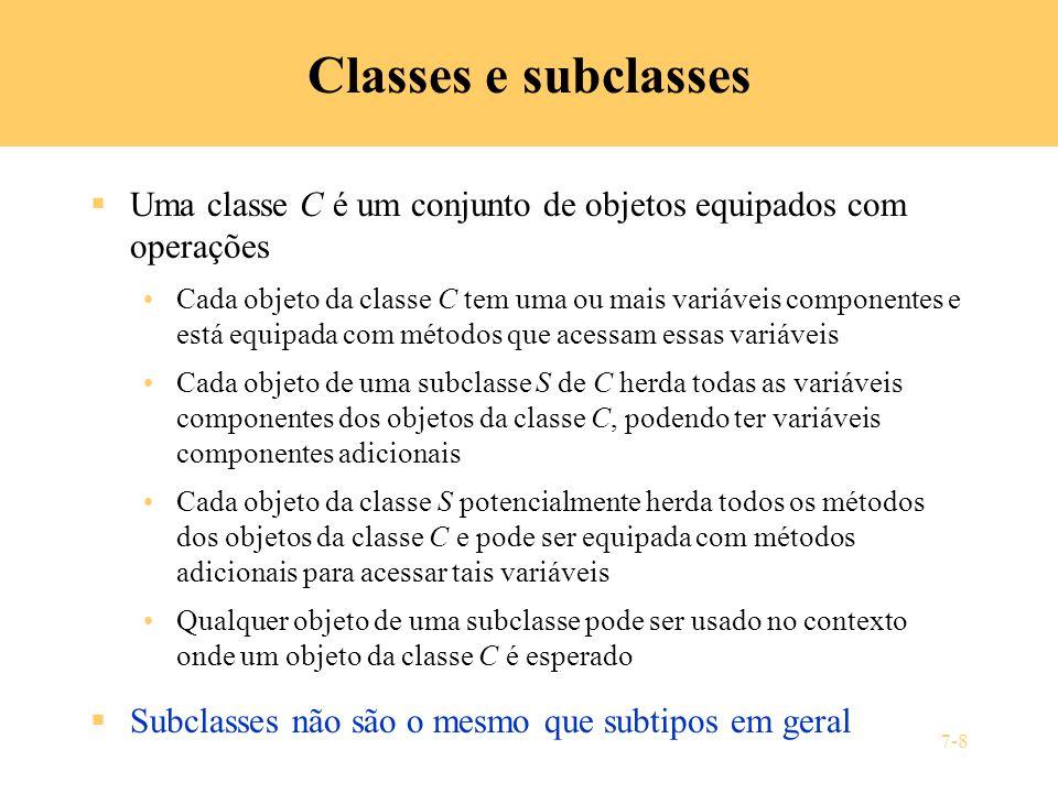 Classes e subclasses Uma classe C é um conjunto de objetos equipados com operações.