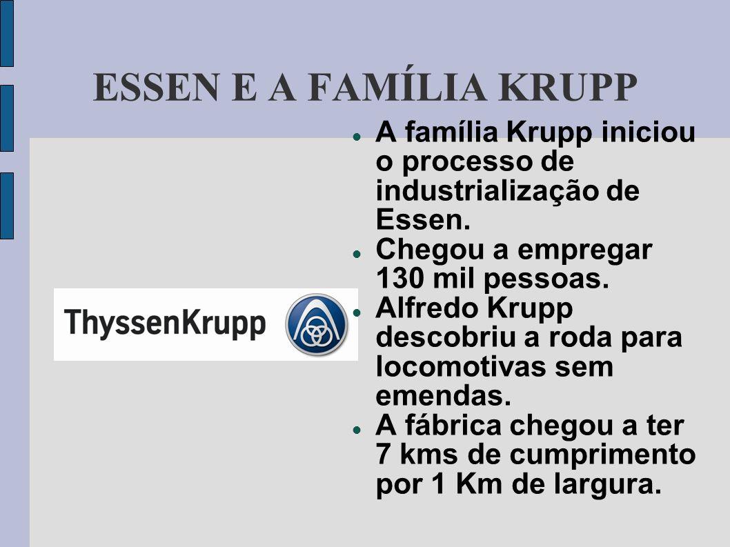 ESSEN E A FAMÍLIA KRUPP A família Krupp iniciou o processo de industrialização de Essen. Chegou a empregar 130 mil pessoas.