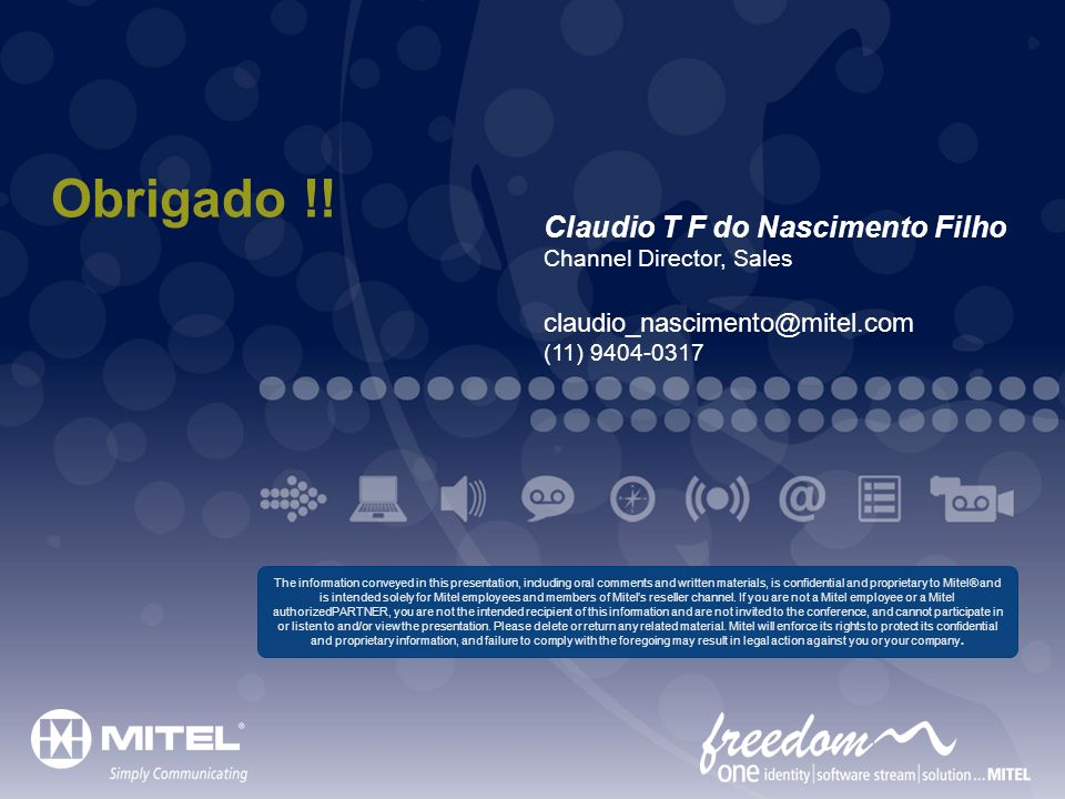Mitel Template for 2011 3/26/2017. Obrigado !! Claudio T F do Nascimento Filho Channel Director, Sales claudio_nascimento@mitel.com (11) 9404-0317.