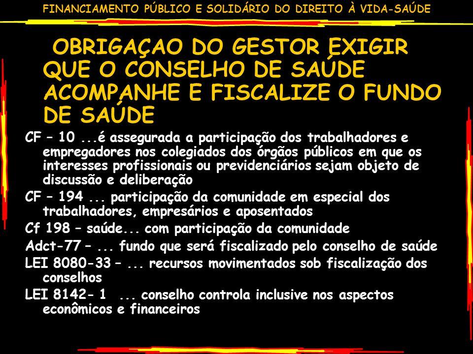 OBRIGAÇAO DO GESTOR EXIGIR QUE O CONSELHO DE SAÚDE ACOMPANHE E FISCALIZE O FUNDO DE SAÚDE