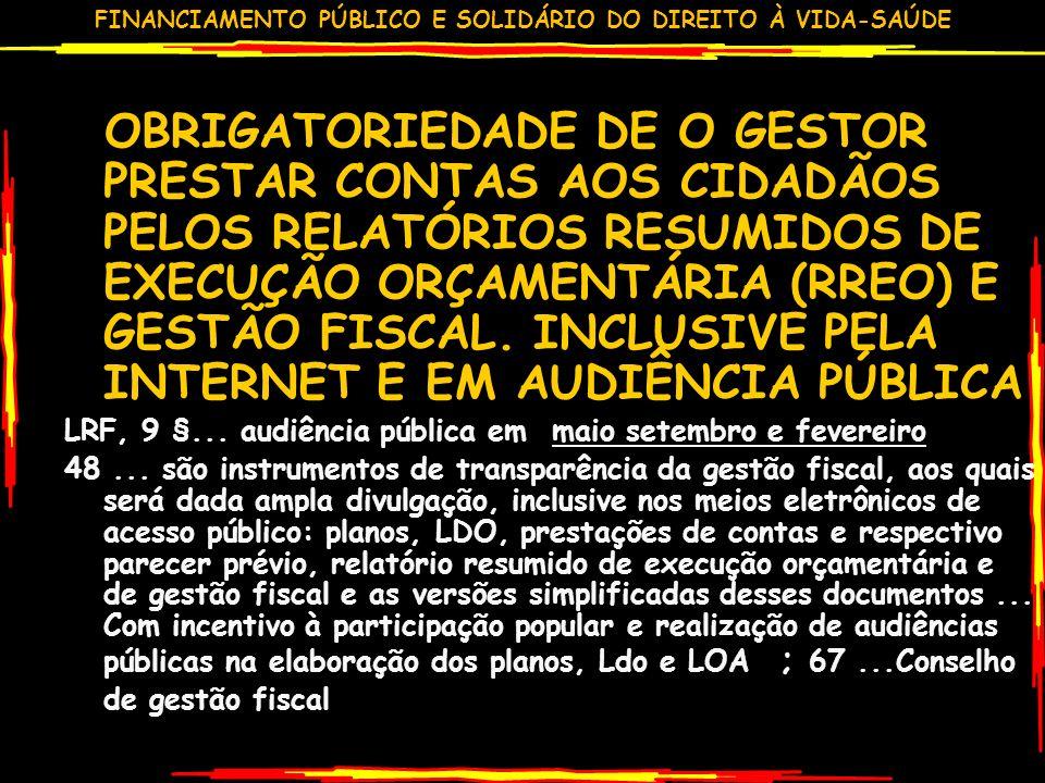 OBRIGATORIEDADE DE O GESTOR PRESTAR CONTAS AOS CIDADÃOS PELOS RELATÓRIOS RESUMIDOS DE EXECUÇÃO ORÇAMENTÁRIA (RREO) E GESTÃO FISCAL. INCLUSIVE PELA INTERNET E EM AUDIÊNCIA PÚBLICA
