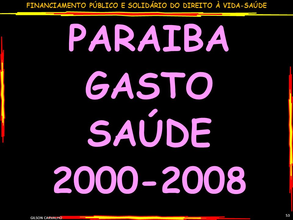 PARAIBA GASTO SAÚDE 2000-2008 53 GILSON CARVALHO