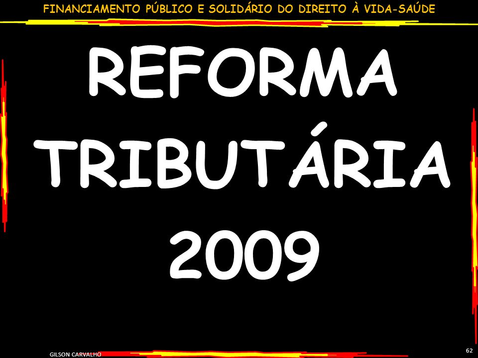 REFORMA TRIBUTÁRIA 2009 62 GILSON CARVALHO