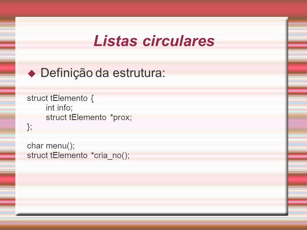 Listas circulares Definição da estrutura: struct tElemento { int info;