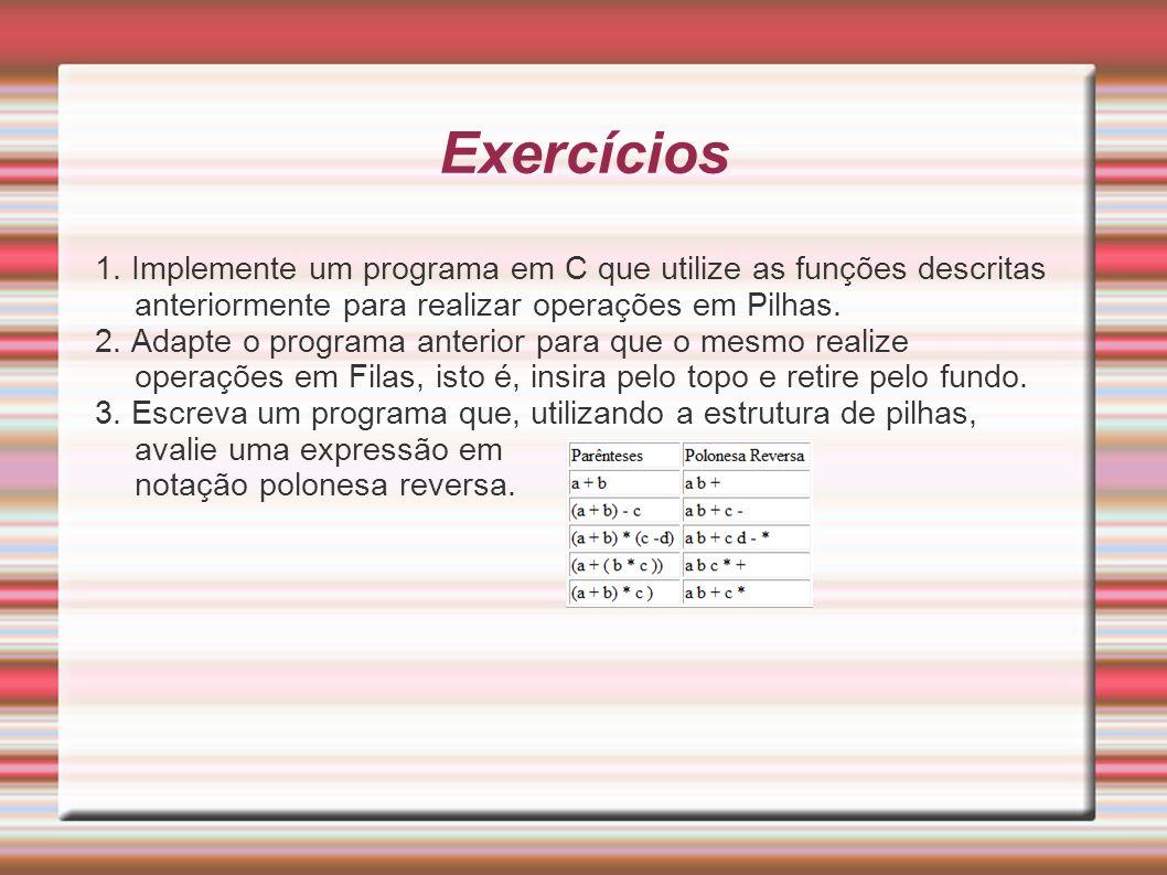 Exercícios 1. Implemente um programa em C que utilize as funções descritas anteriormente para realizar operações em Pilhas.