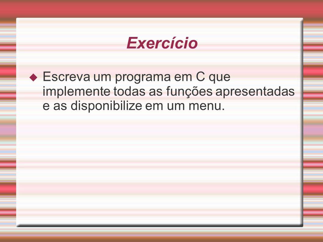 ExercícioEscreva um programa em C que implemente todas as funções apresentadas e as disponibilize em um menu.