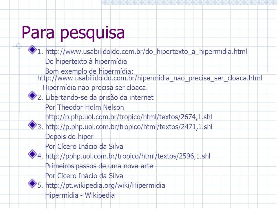 Para pesquisa 1. http://www.usabilidoido.com.br/do_hipertexto_a_hipermidia.html. Do hipertexto à hipermídia.