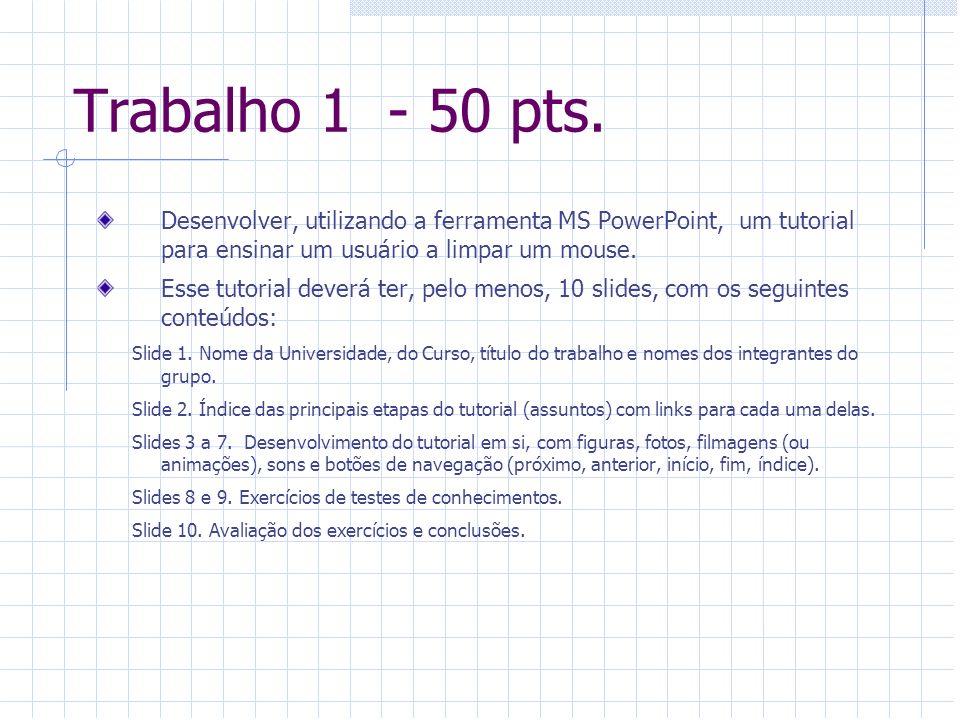 Trabalho 1 - 50 pts. Desenvolver, utilizando a ferramenta MS PowerPoint, um tutorial para ensinar um usuário a limpar um mouse.