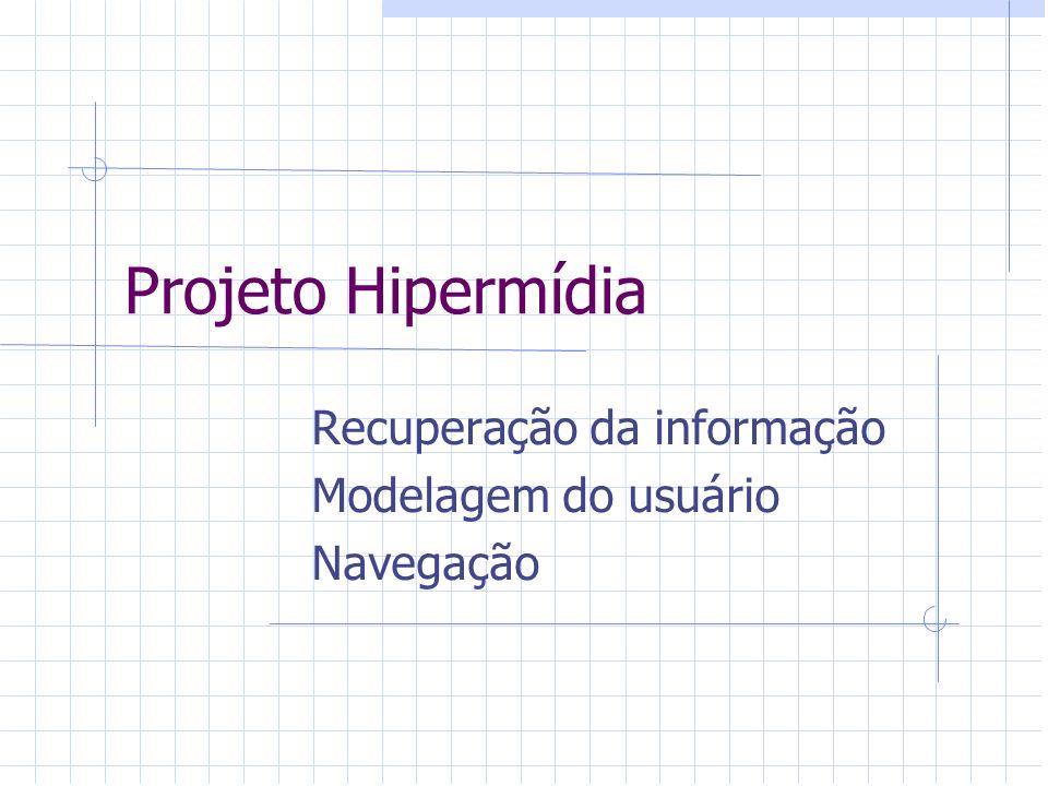 Recuperação da informação Modelagem do usuário Navegação
