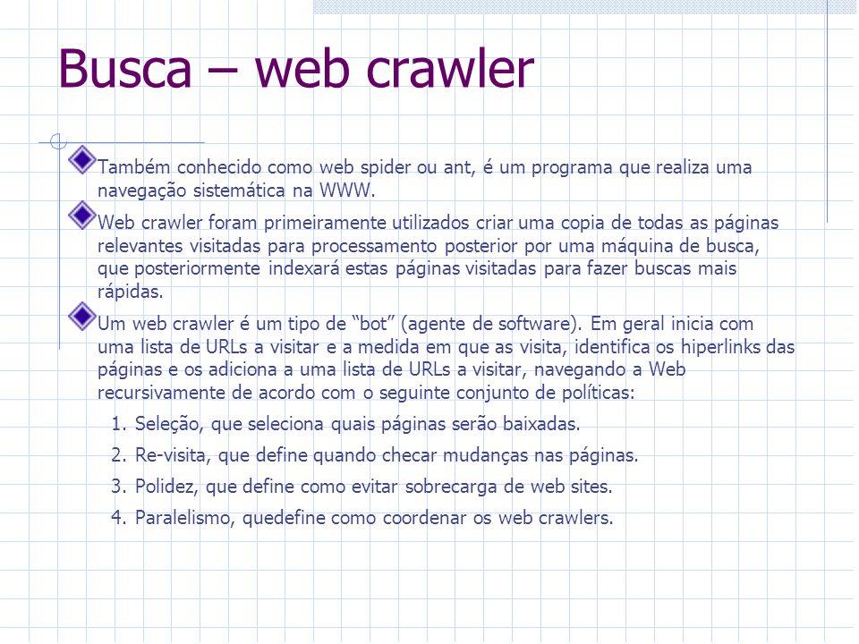 Busca – web crawlerTambém conhecido como web spider ou ant, é um programa que realiza uma navegação sistemática na WWW.