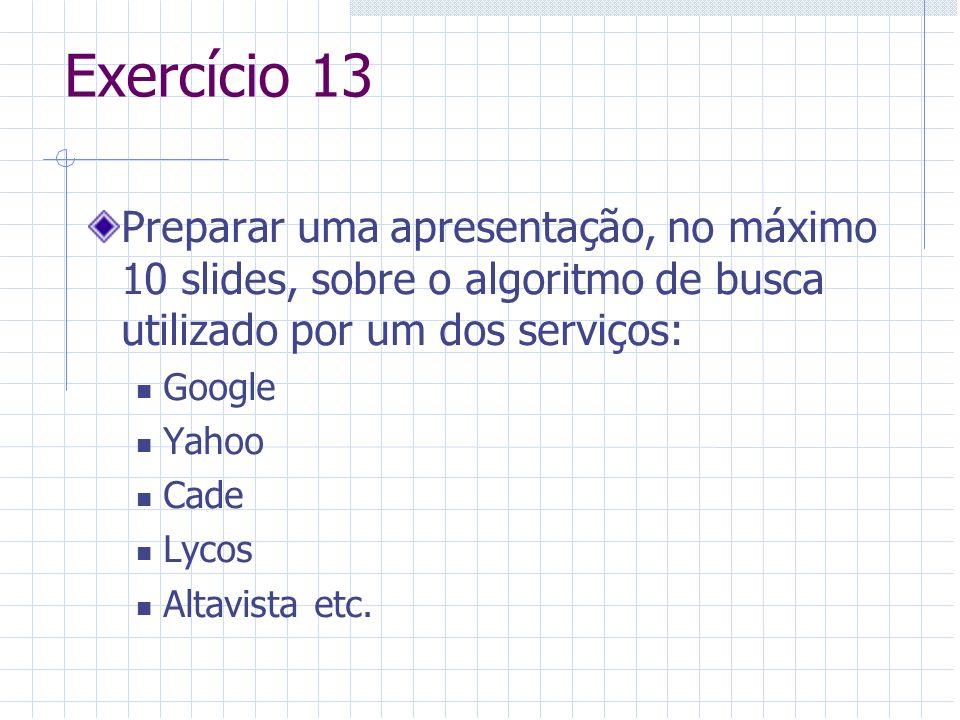 Exercício 13Preparar uma apresentação, no máximo 10 slides, sobre o algoritmo de busca utilizado por um dos serviços: