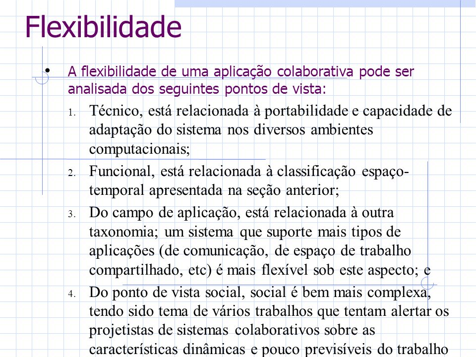 Flexibilidade A flexibilidade de uma aplicação colaborativa pode ser analisada dos seguintes pontos de vista: