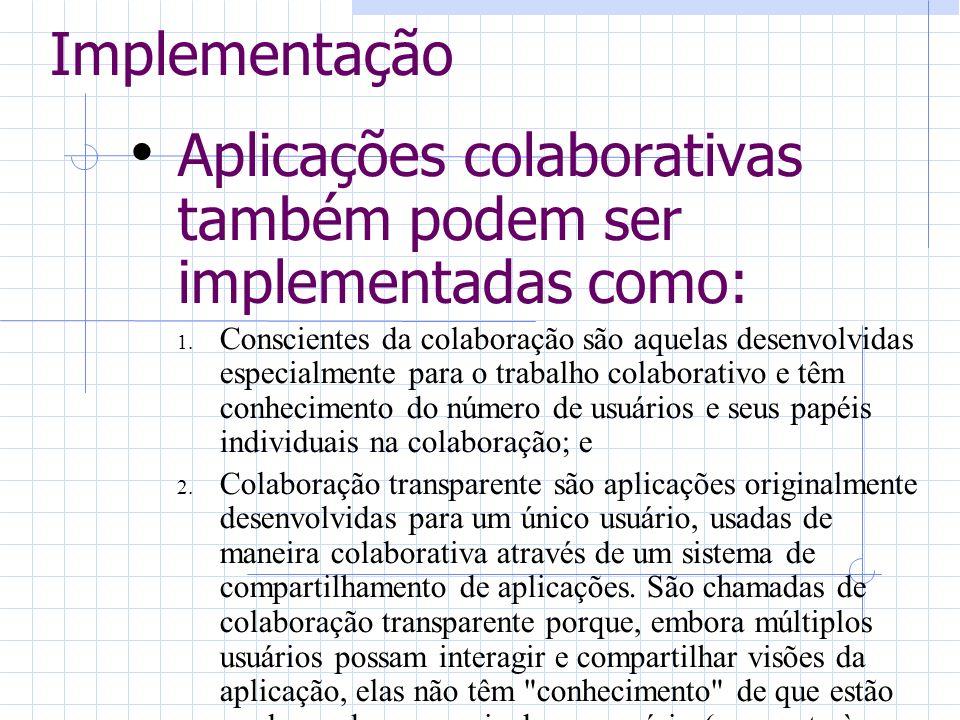 Aplicações colaborativas também podem ser implementadas como: