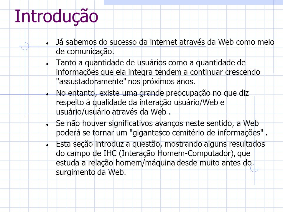Introdução Já sabemos do sucesso da internet através da Web como meio de comunicação.